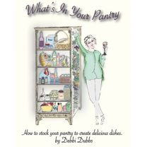 What's In Your Pantry? by Chef Debbie